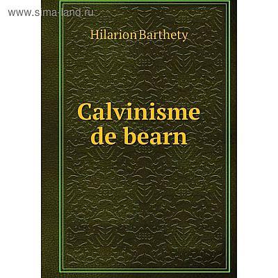 Книга Calvinisme de bearn. Hilarion Barthety