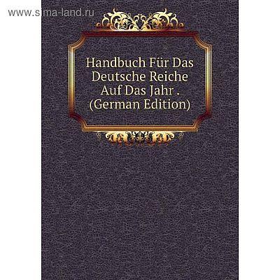 Книга Handbuch Für Das Deutsche Reiche Auf Das Jahr. (German Edition)
