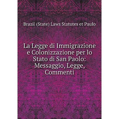 Книга La Legge di Immigrazione e Colonizzazione per lo Stato di San Paolo: Messaggio, Legge, Commenti