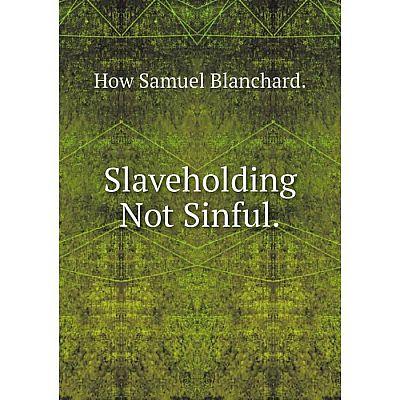 Книга Slaveholding Not Sinful.
