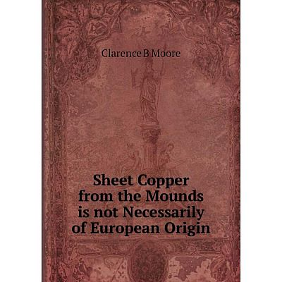 Книга Sheet Copper from the Mounds is not Necessarily of European Origin