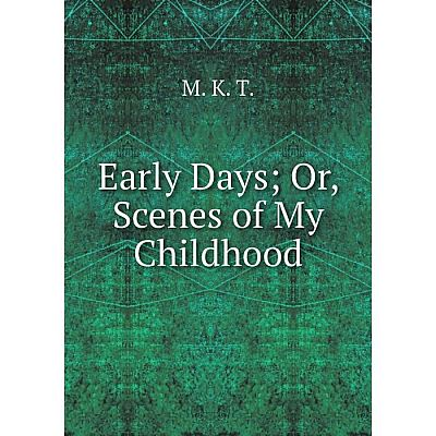 Книга Early Days Or, Scenes of My Childhood