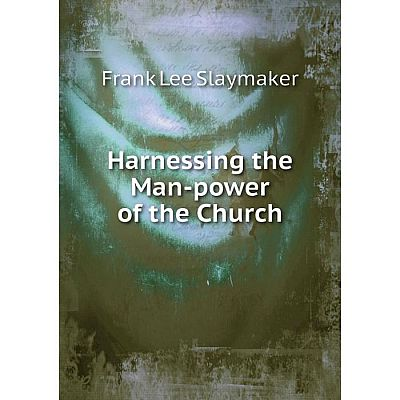 Книга Harnessing the Man-power of the Church
