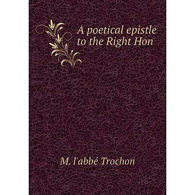 Книга A poetical epistle to the Right Hon
