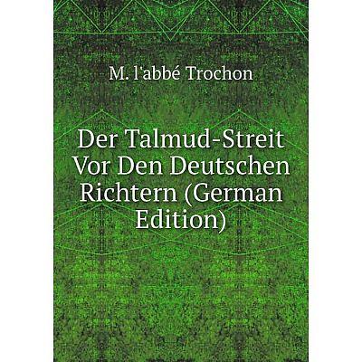Книга Der Talmud-Streit Vor Den Deutschen Richtern (German Edition)