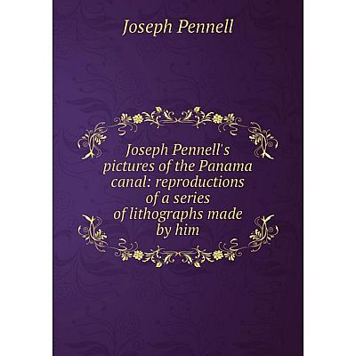 Книга Joseph Pennell's pictures of the Panama canal: reproductions of a series of lithographs made by him