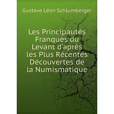 Книга Les Principautés Franques du Levant d'après les Plus Récentes Découvertes de la Numismatique