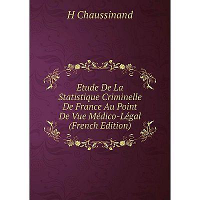 Книга Etude De La Statistique Criminelle De France Au Point De Vue Médico-Légal (French Edition)