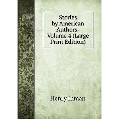 Книга Stories by American Authors- Volume 4 (Large Print Edition)