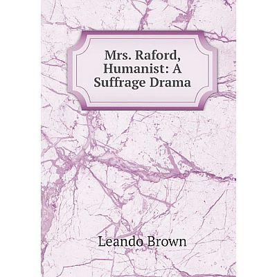 Книга Mrs Raford, Humanist: A Suffrage Drama