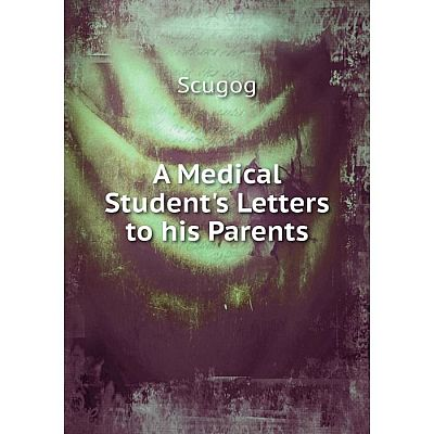 Книга A Medical Student's Letters to his Parents