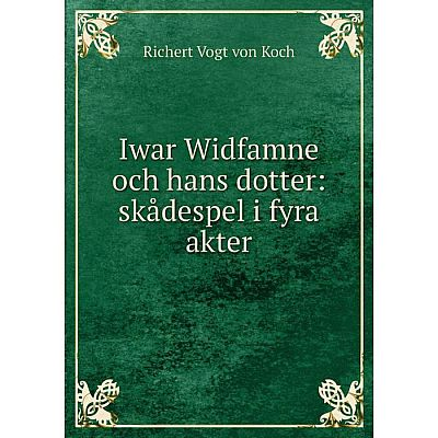 Книга Iwar Widfamne och hans dotter: skådespel i fyra akter