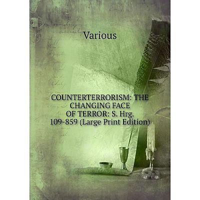 Книга COUNTERTERRORISM: THE CHANGING FACE OF TERROR: S. Hrg. 109-859 (Large Print Edition)
