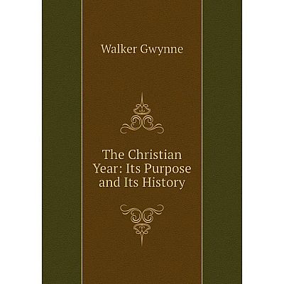 Книга The Christian Year: Its Purpose and Its History