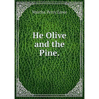 Книга He Olive and the Pine.