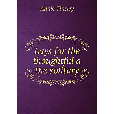 Книга Lays for the thoughtful a the solitary