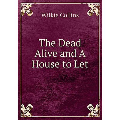 Книга The Dead Alive and A House to Let