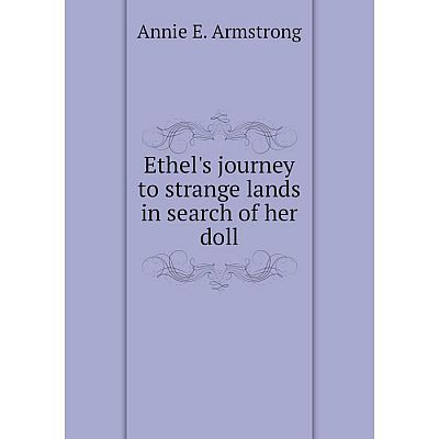 Книга Ethel's journey to strange lands in search of her doll