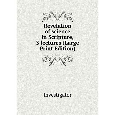 Книга Revelation of science in Scripture, 3 lectures (Large Print Edition)