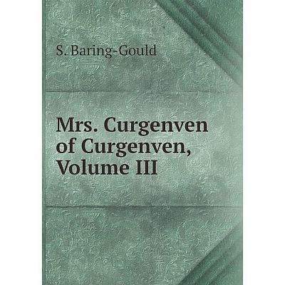 Книга Mrs Curgenven of Curgenven, Volume III