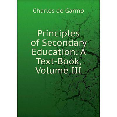 Книга Principles of Secondary Education: A Text-Book, Volume III