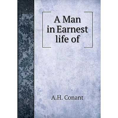 Книга A Man in Earnest life of