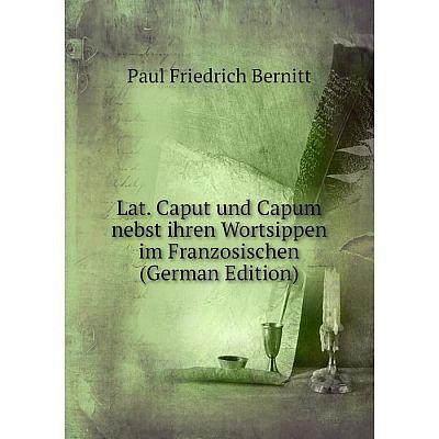 Книга Lat Caput und Capum nebst ihren Wortsippen im Franzosischen
