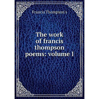 Книга The work of francis thompson poems: volume I