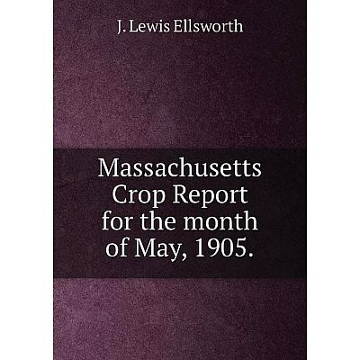 Книга Massachusetts crop report for the month of May, 1905