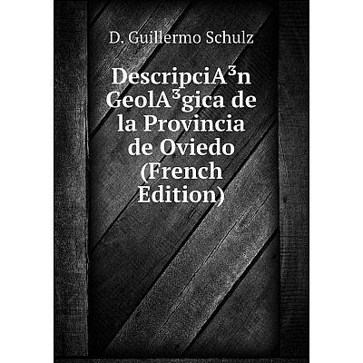 Книга DescripciA³n GeolA³gica de la Provincia de Oviedo (French Edition)