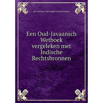 Книга Een Oud-Javaansch Wetboek vergeleken met Indische Rechtsbronnen
