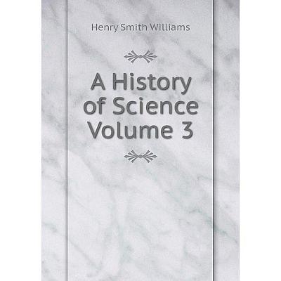 Книга A History of Science Volume 3