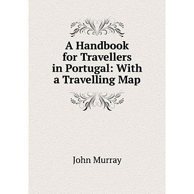 Книга A Handbook for Travellers in Portugal: With a Travelling Map