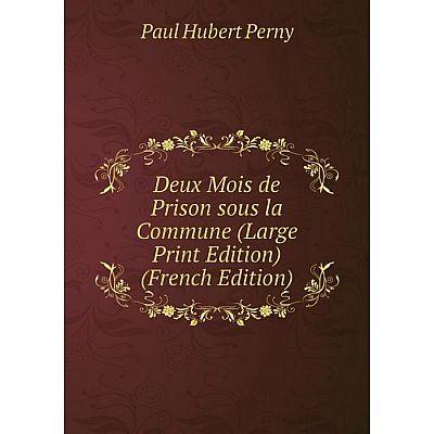 Книга Deux Mois de Prison sous la Commune (Large Print Edition) (French Edition)