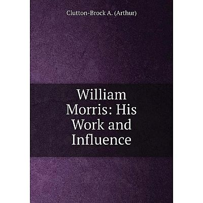 Книга William Morris: His Work and Influence