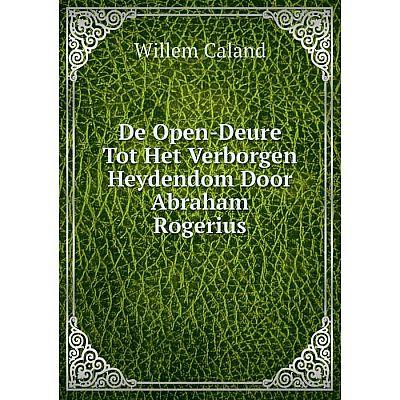 Книга De Open-Deure Tot Het Verborgen Heydendom Door Abraham Rogerius