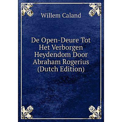 Книга De Open-Deure Tot Het Verborgen Heydendom Door Abraham Rogerius (Dutch Edition)