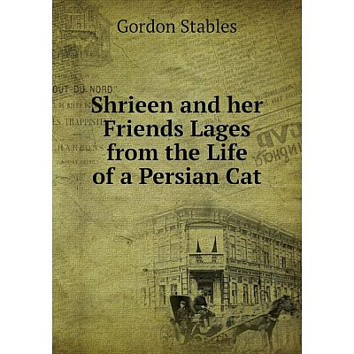 Книга Shrieen and her Friends Lages from the Life of a Persian Cat
