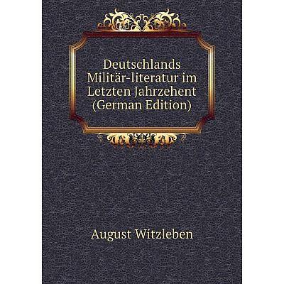 Книга Deutschlands Militär-literatur im Letzten Jahrzehent (German Edition)