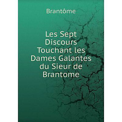 Книга Les Sept Discours Touchant les Dames Galantes du Sieur de Brantome