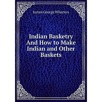 Книга Indian Basketry And How to Make Indian and Other Baskets