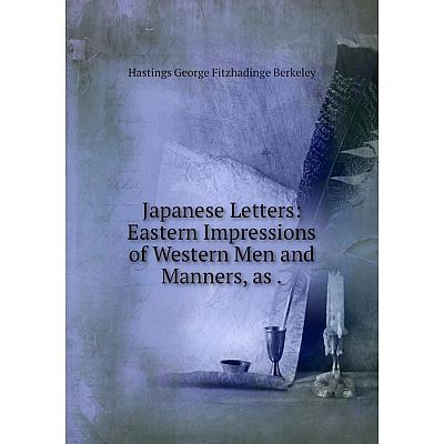 Книга Japanese Letters: Eastern Impressions of Western Men and Manners, as.