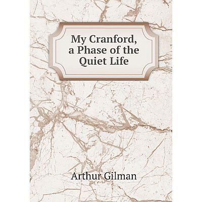 Книга My Cranford, a Phase of the Quiet Life