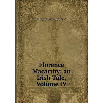 Книга Florence Macarthy: an Irish Tale, Volume IV