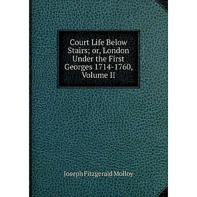 Книга Court Life Below Stairsor, London Under the First Georges 1714-1760, Volume II