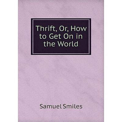 Книга Thrift, Or, How to Get On in the World