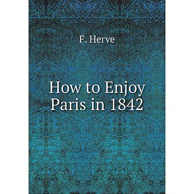 Книга How to Enjoy Paris in 1842
