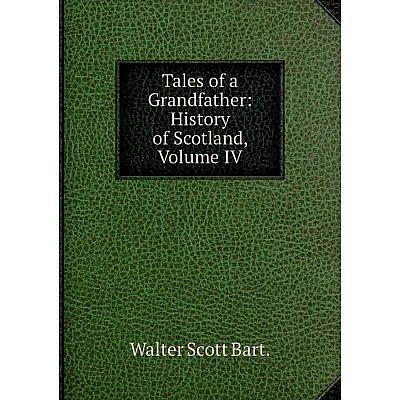 Книга Tales of a Grandfather: History of Scotland, Volume IV