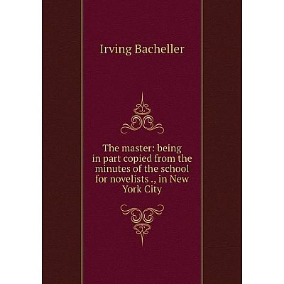 Книга The master: being in part copied from the minutes of the school for novelists., in New York City