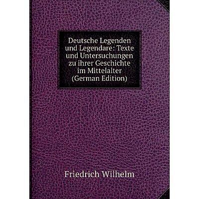 Книга Deutsche Legenden und Legendare: Texte und Untersuchungen zu ihrer Geschichte im Mittelalter (German Edition)
